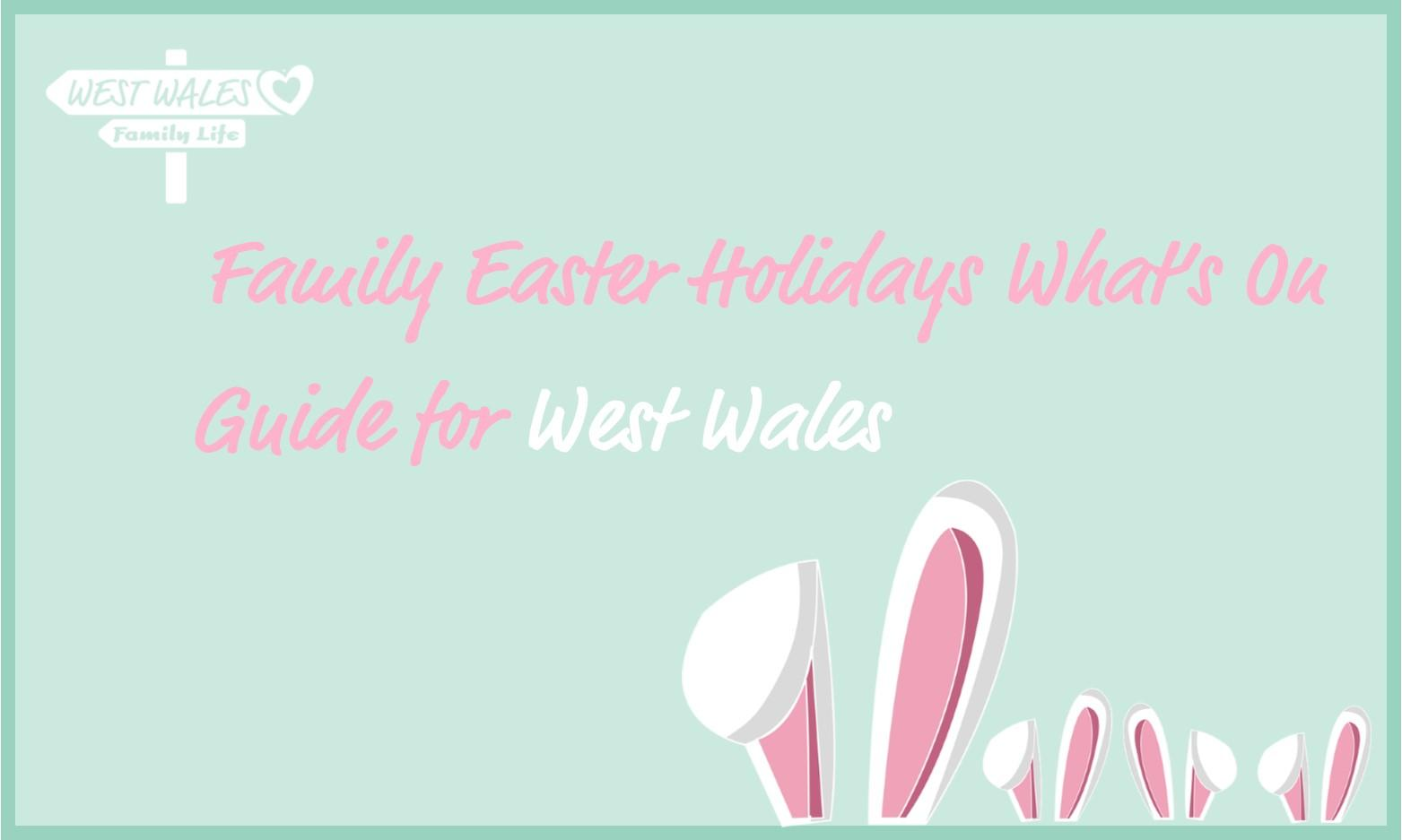 Family Easter Holidays What's On Guide for West Wales