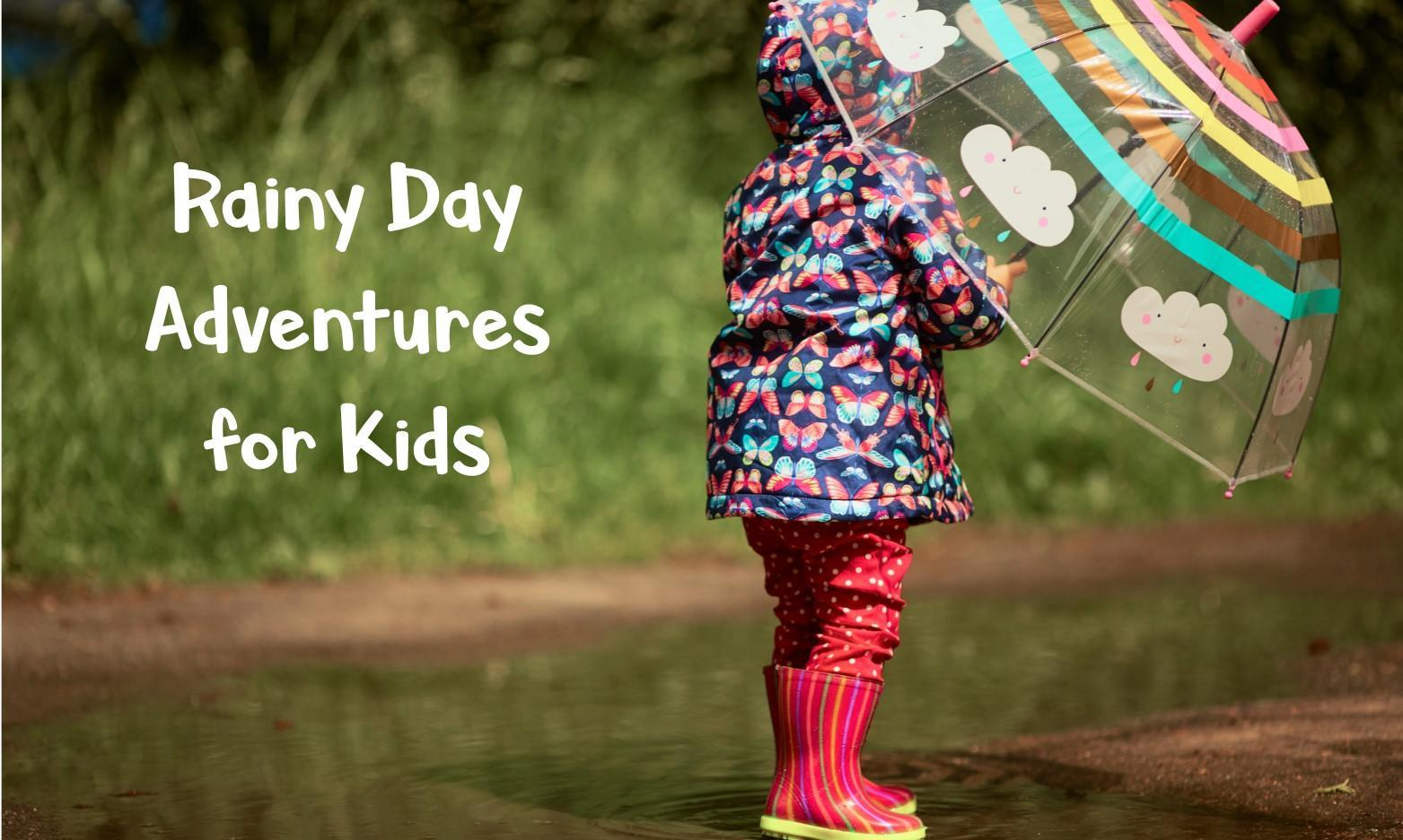 25 Rainy Day Adventures for Kids