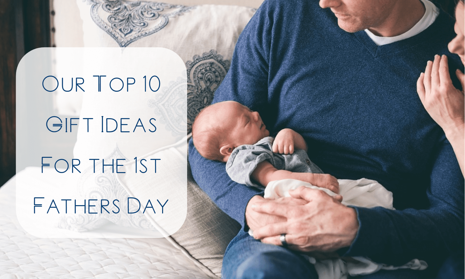 Our Top 10 Gift Ideas for the 1st Father's Day