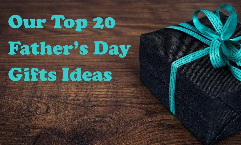 Our Top 20 Father's Day Gifts Ideas