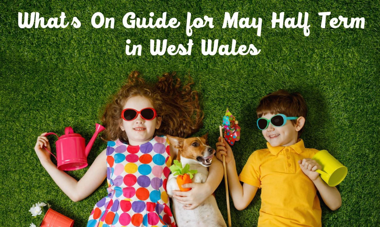 Family What's on Guide for May Half Term in West Wales