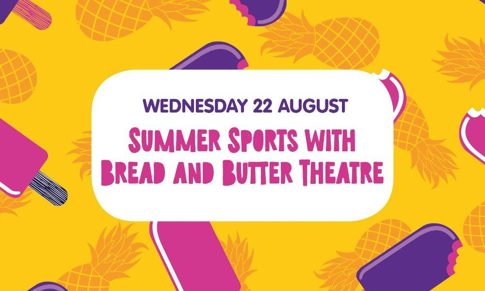 Summer Sports with Bread and Butter Theatre